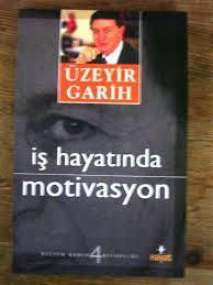 İŞ HAYATINDA MOTİVASYON -ÜZEYİR GARİH